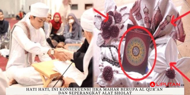 HATI HATI, Ini Konsekuensi Jika Mahar Berupa Al Qur'an Dan Seperangkat Alat Sholat - liputan.co
