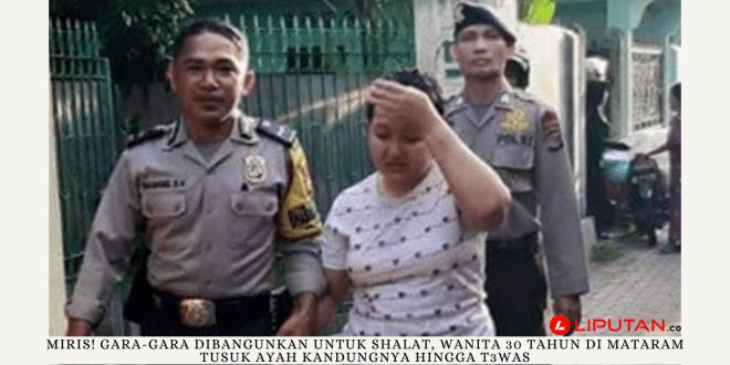 Miris! Gara-Gara Dibangunkan untuk Shalat, Wanita 30 Tahun di Mataram Tusuk Ayah Kandungnya Hingga T3was - liputan.co